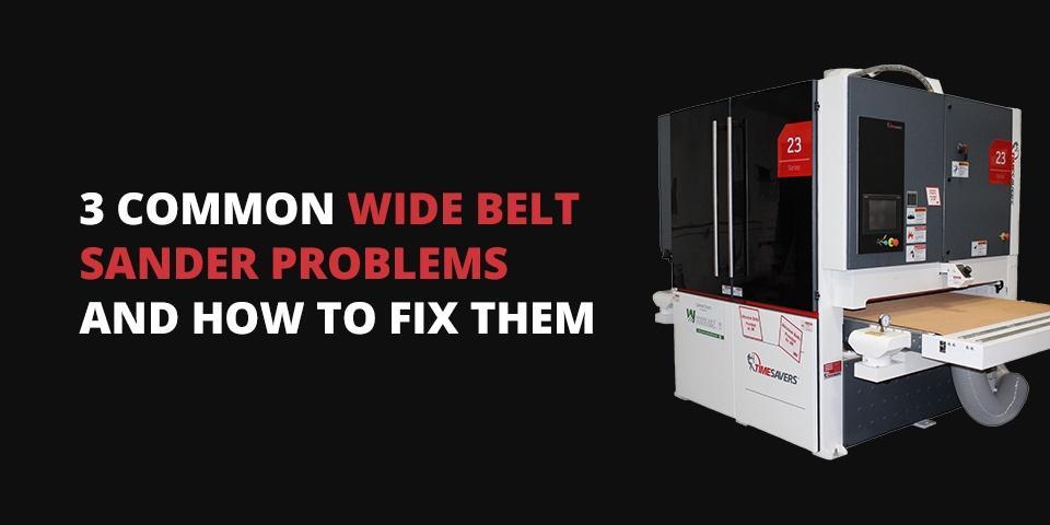 3 Common Wide Belt Sander Problems