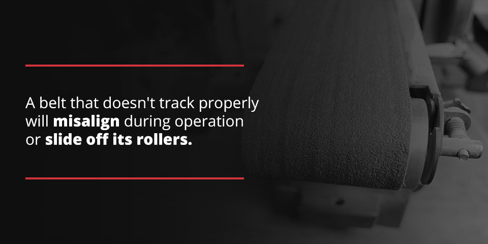 A belt that doesn't track properly will misalign during operation or slide off its rollers
