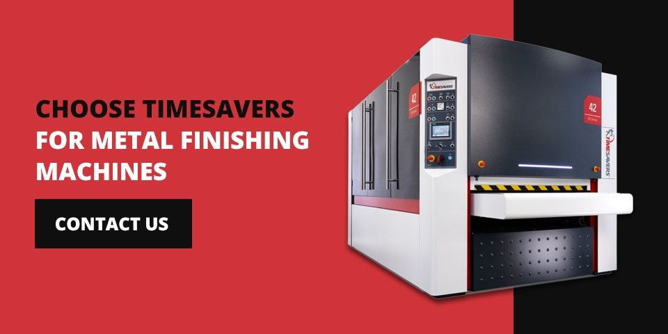 Choose Timesavers for metal finishing machines
