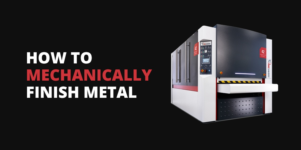How to mechanically finish metal